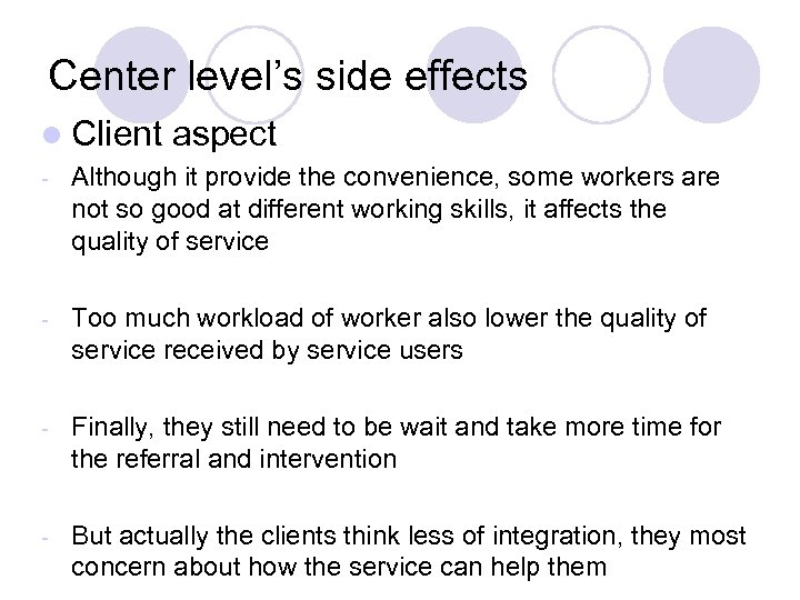 Center level's side effects l Client aspect - Although it provide the convenience, some