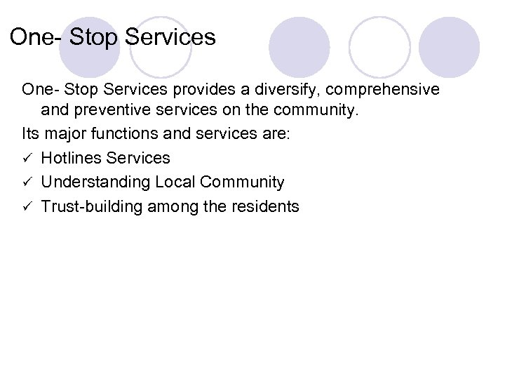 One- Stop Services provides a diversify, comprehensive and preventive services on the community. Its