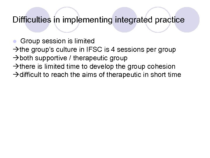 Difficulties in implementing integrated practice Group session is limited the group's culture in IFSC