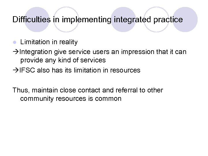 Difficulties in implementing integrated practice Limitation in reality Integration give service users an impression