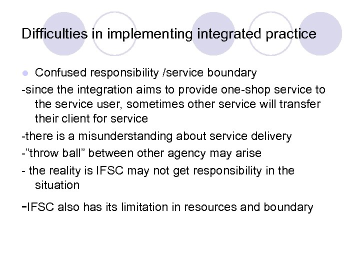 Difficulties in implementing integrated practice Confused responsibility /service boundary -since the integration aims to