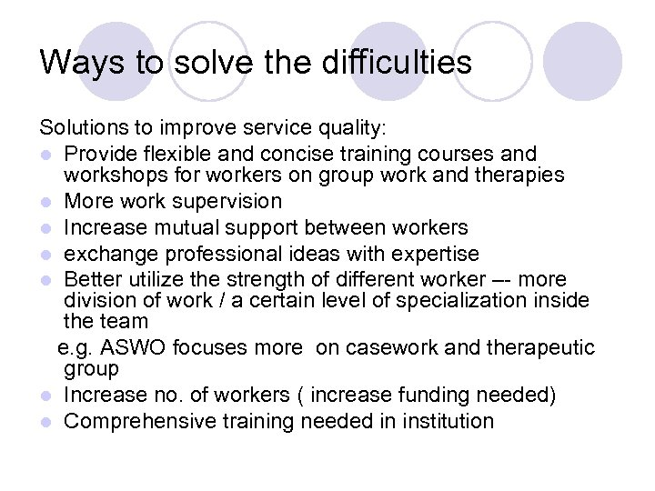Ways to solve the difficulties Solutions to improve service quality: l Provide flexible and