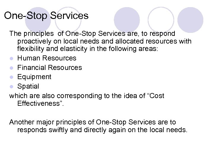 One-Stop Services The principles of One-Stop Services are, to respond proactively on local needs