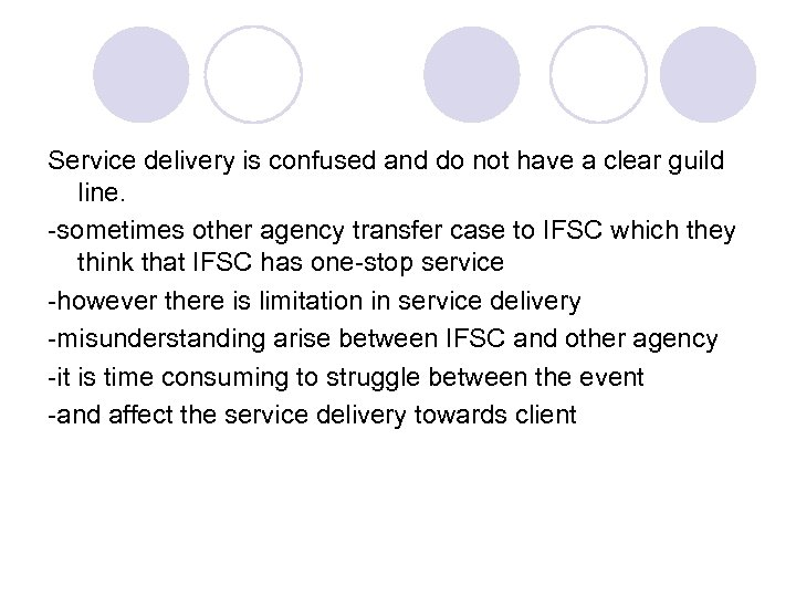 Service delivery is confused and do not have a clear guild line. -sometimes other