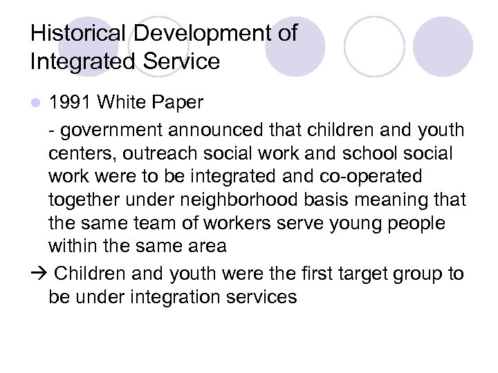 Historical Development of Integrated Service 1991 White Paper - government announced that children and