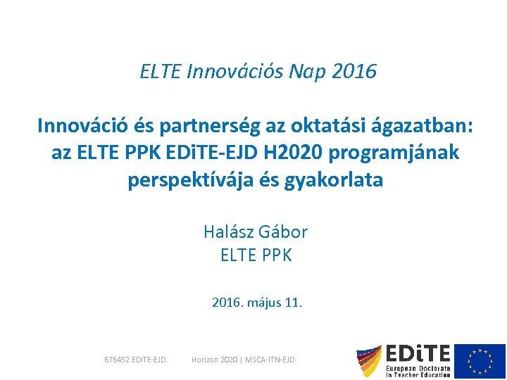 ELTE Innovációs Nap 2016 Innováció és partnerség az oktatási ágazatban: az ELTE PPK EDi.