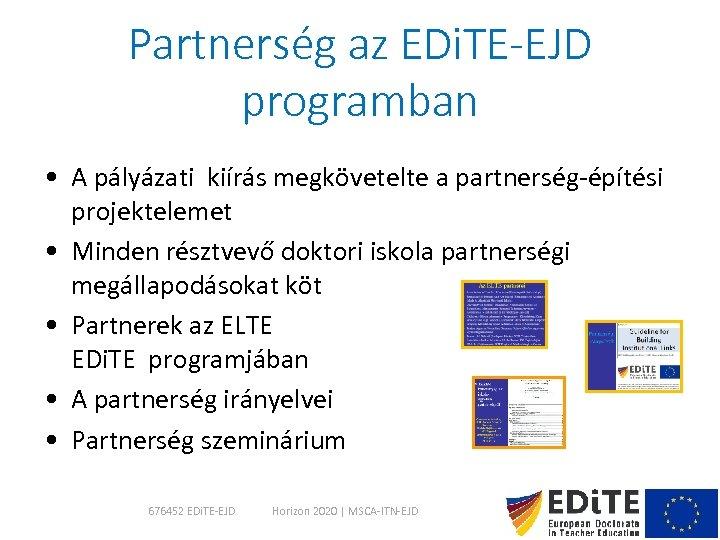 Partnerség az EDi. TE-EJD programban • A pályázati kiírás megkövetelte a partnerség-építési projektelemet •