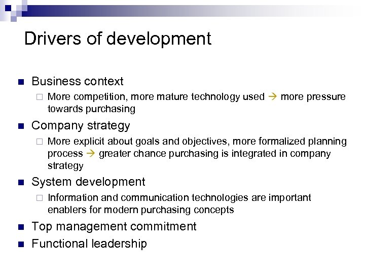 Drivers of development n Business context ¨ n Company strategy ¨ n n More