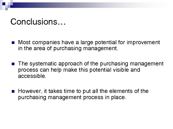 Conclusions… n Most companies have a large potential for improvement in the area of