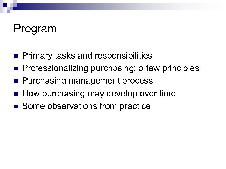 Program n n n Primary tasks and responsibilities Professionalizing purchasing: a few principles Purchasing