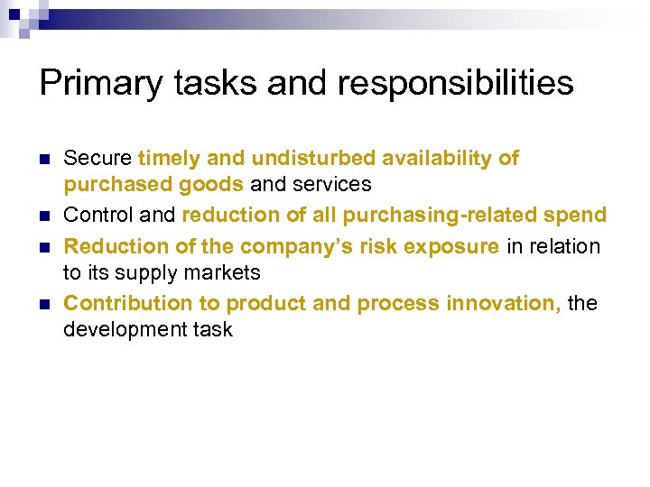 Primary tasks and responsibilities n n Secure timely and undisturbed availability of purchased goods