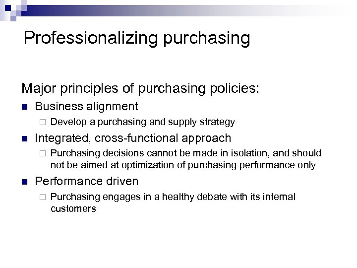 Professionalizing purchasing Major principles of purchasing policies: n Business alignment ¨ n Integrated, cross-functional