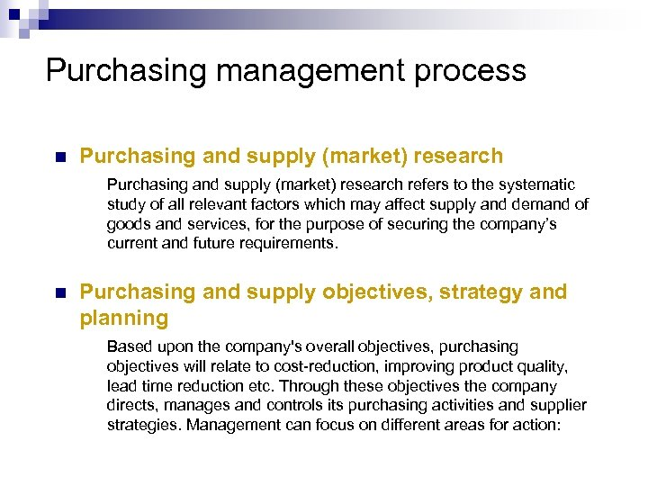 Purchasing management process n Purchasing and supply (market) research refers to the systematic study