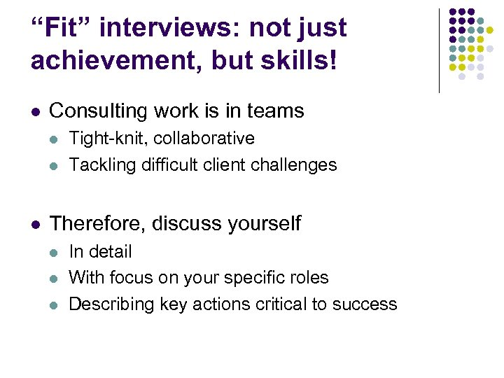 """""""Fit"""" interviews: not just achievement, but skills! l Consulting work is in teams l"""