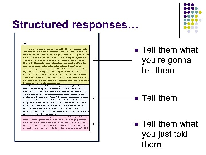 Structured responses… l Tell them what you're gonna tell them l Tell them what
