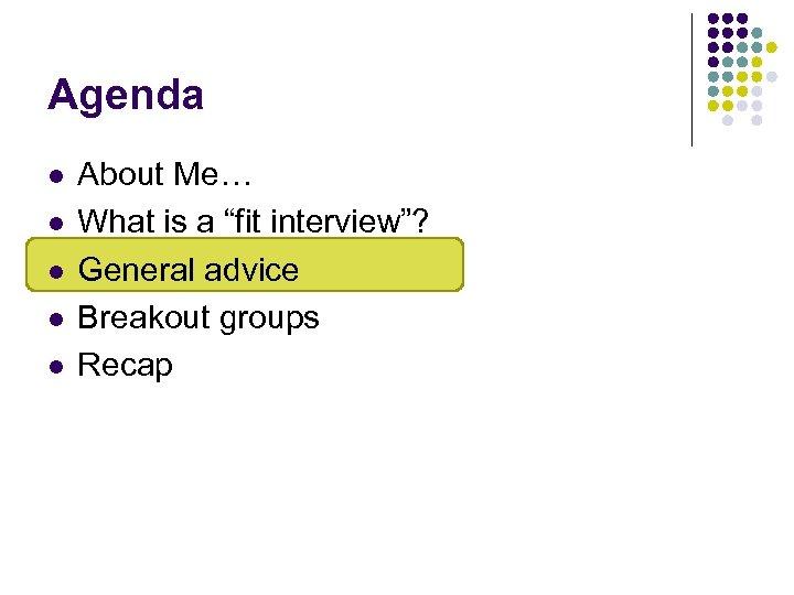 "Agenda l l l About Me… What is a ""fit interview""? General advice Breakout"
