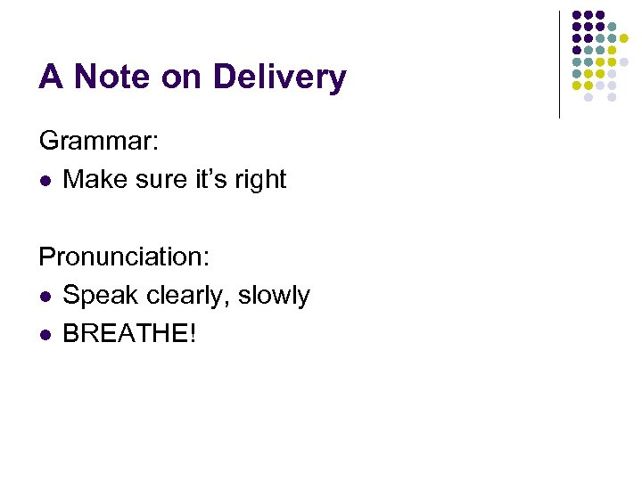 A Note on Delivery Grammar: l Make sure it's right Pronunciation: l Speak clearly,