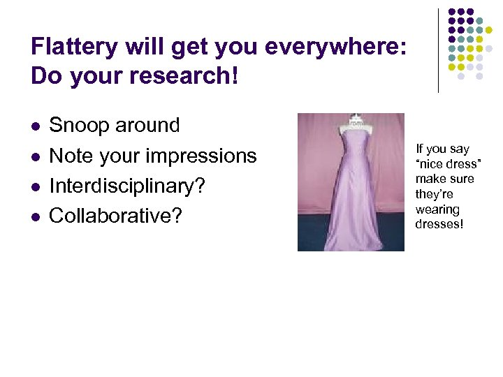 Flattery will get you everywhere: Do your research! l l Snoop around Note your