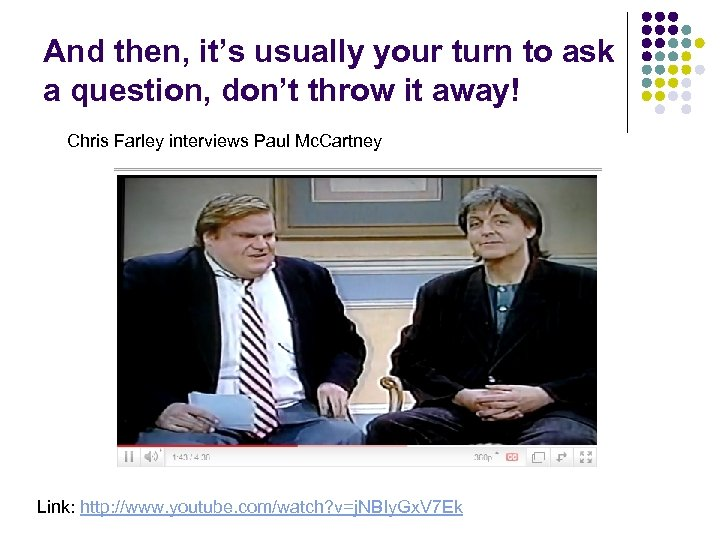 And then, it's usually your turn to ask a question, don't throw it away!