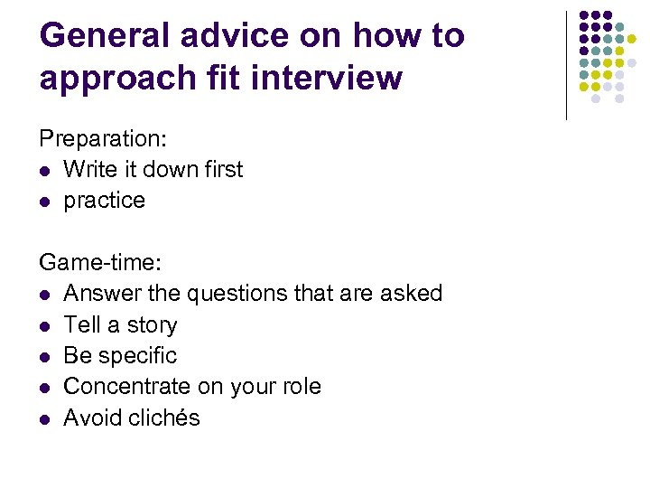 General advice on how to approach fit interview Preparation: l Write it down first