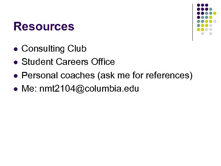 Resources l l Consulting Club Student Careers Office Personal coaches (ask me for references)