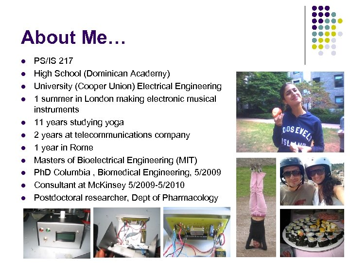 About Me… l l l PS/IS 217 High School (Dominican Academy) University (Cooper Union)