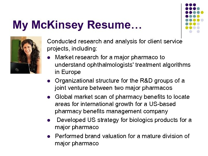 My Mc. Kinsey Resume… Conducted research and analysis for client service projects, including: l