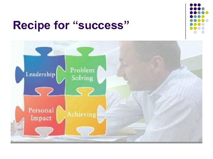 """Recipe for """"success"""""""