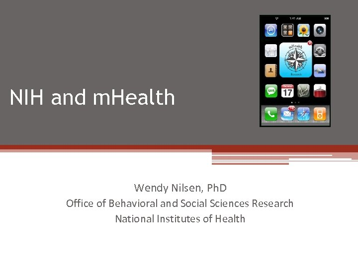NIH and m. Health Wendy Nilsen, Ph. D Office of Behavioral and Social Sciences