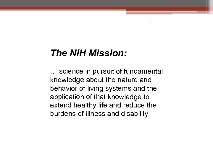 2 The NIH Mission: … science in pursuit of fundamental knowledge about the nature