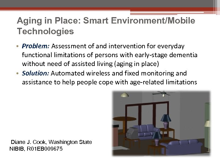 Aging in Place: Smart Environment/Mobile Technologies • Problem: Assessment of and intervention for everyday