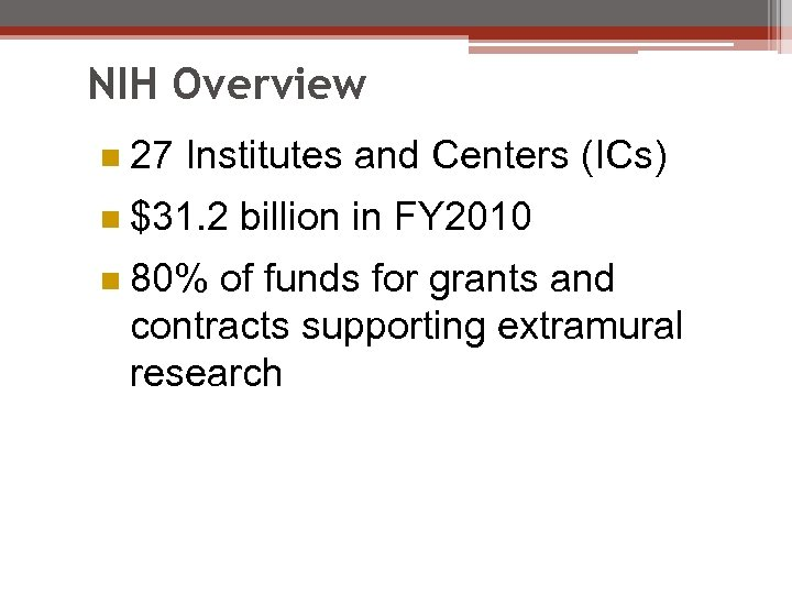 NIH Overview n 27 Institutes and Centers (ICs) n $31. 2 billion in FY