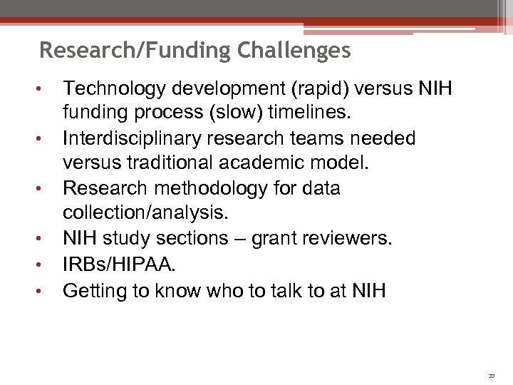 Research/Funding Challenges • • • Technology development (rapid) versus NIH funding process (slow) timelines.