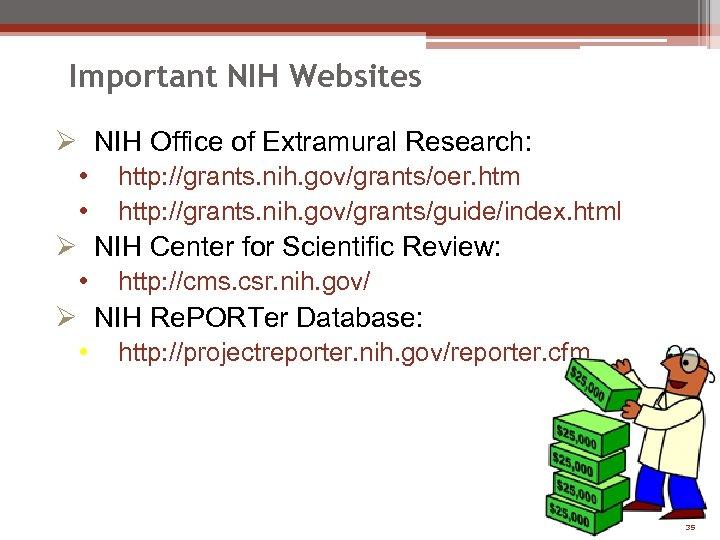 Important NIH Websites Ø NIH Office of Extramural Research: • • http: //grants. nih.