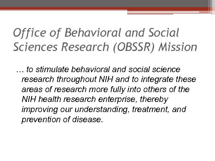 Office of Behavioral and Social Sciences Research (OBSSR) Mission … to stimulate behavioral and