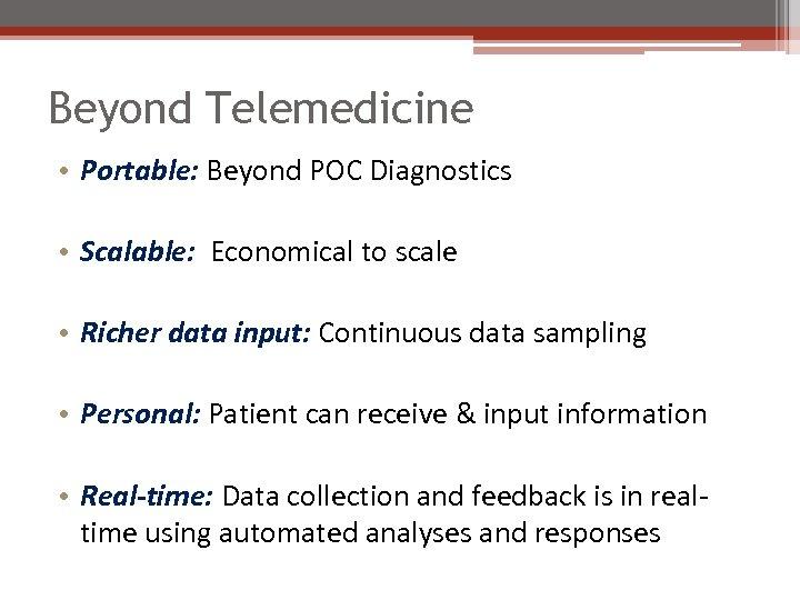 Beyond Telemedicine • Portable: Beyond POC Diagnostics • Scalable: Economical to scale • Richer