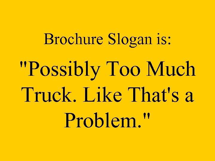 Brochure Slogan is: