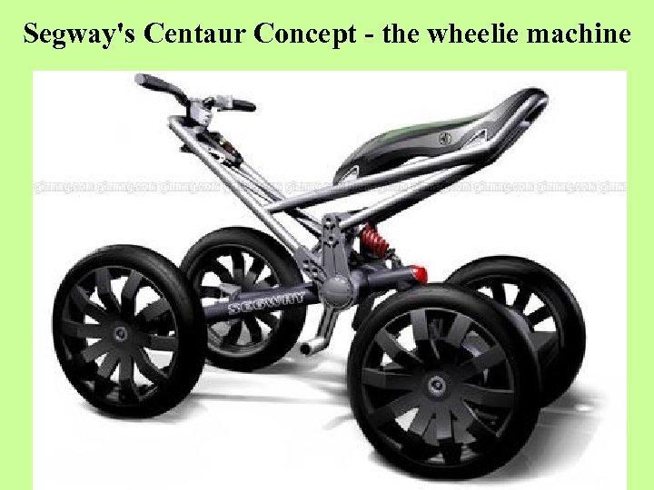 Segway's Centaur Concept - the wheelie machine