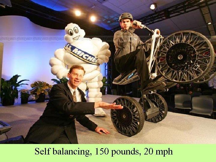 Self balancing, 150 pounds, 20 mph