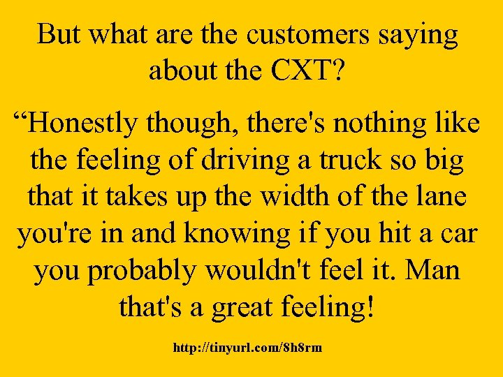 "But what are the customers saying about the CXT? ""Honestly though, there's nothing like"
