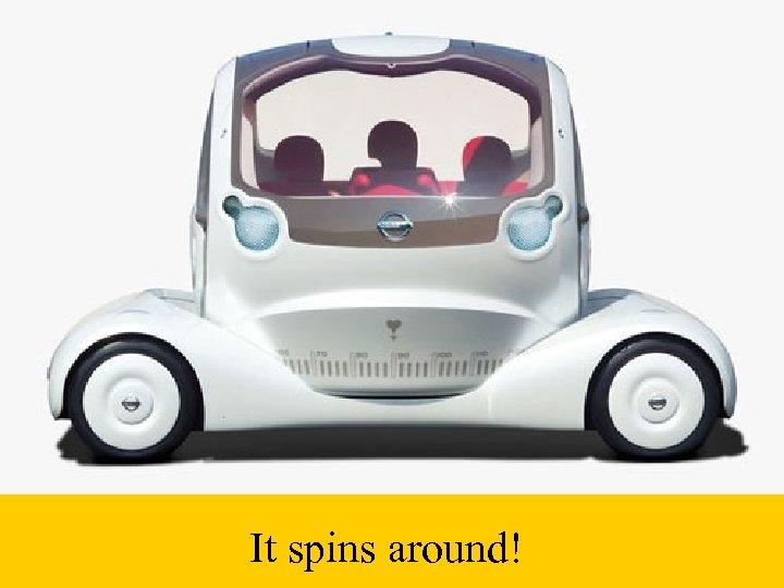 It spins around!