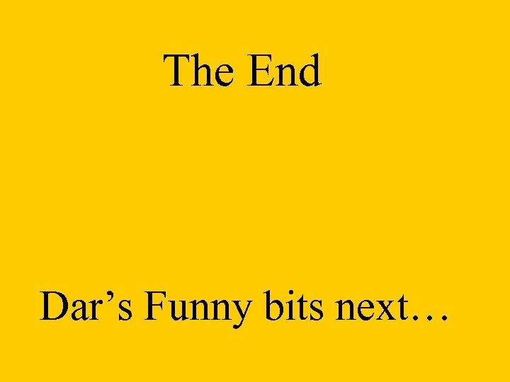 The End Dar's Funny bits next…