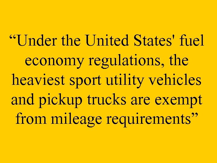 """Under the United States' fuel economy regulations, the heaviest sport utility vehicles and pickup"