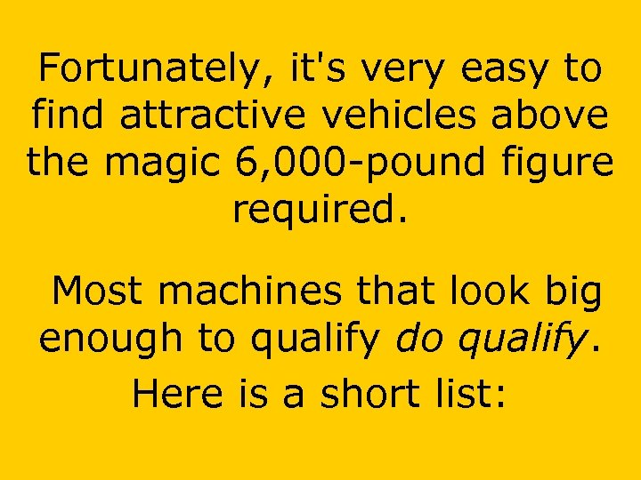 Fortunately, it's very easy to find attractive vehicles above the magic 6, 000 -pound