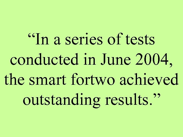 """In a series of tests conducted in June 2004, the smart fortwo achieved outstanding"