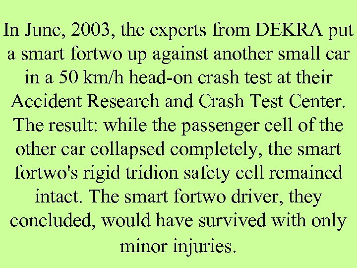 In June, 2003, the experts from DEKRA put a smart fortwo up against another