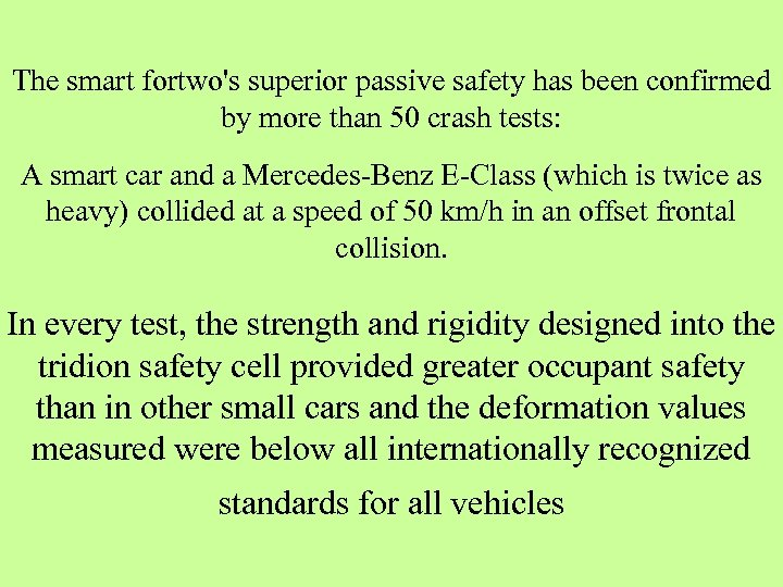 The smart fortwo's superior passive safety has been confirmed by more than 50 crash