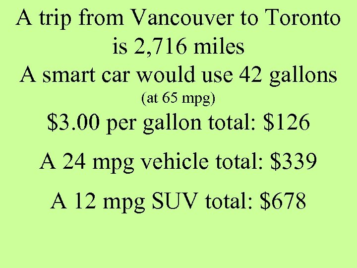 A trip from Vancouver to Toronto is 2, 716 miles A smart car would