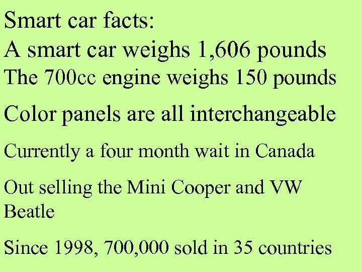 Smart car facts: A smart car weighs 1, 606 pounds The 700 cc engine