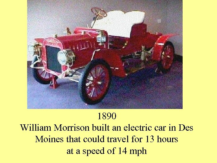1890 William Morrison built an electric car in Des Moines that could travel for